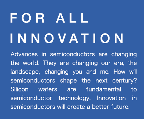 FOR ALL INNOVATION SUMCO manufactures